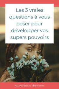 Les 3 vraies questions à vous poser pour développer vos supers pouvoirs